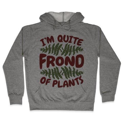 I'm Quite Frond of Plants Hooded Sweatshirt