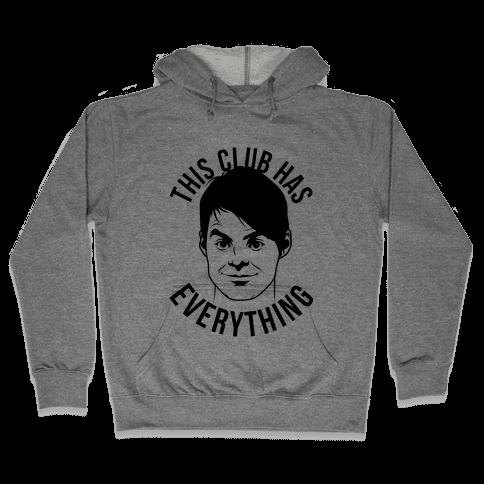 This Club Has Everything Hooded Sweatshirt