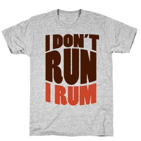 I Don't Run I Rum Mens T-Shirt