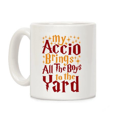 My Accio Brings all The Boys To The Yard Coffee Mug
