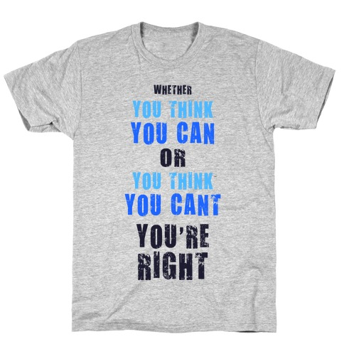 Whether You Think You Can or You Think You Can, You're Right Mens T-Shirt