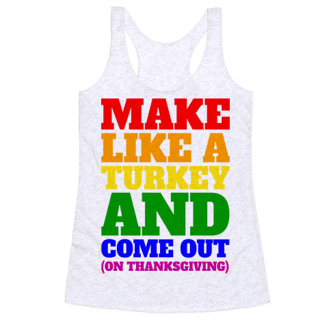 Come Out On Thanksgiving! Racerback Tank Top