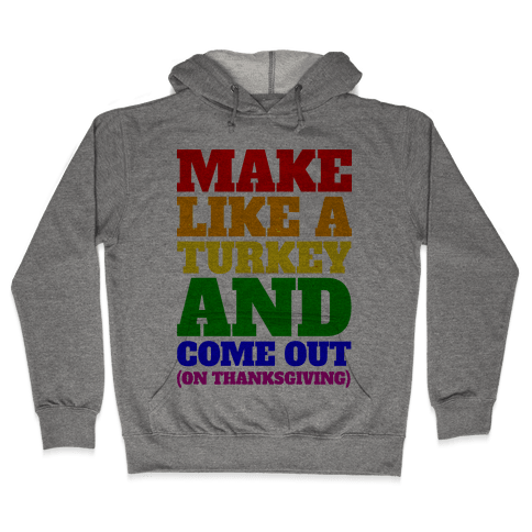Come Out On Thanksgiving! Hooded Sweatshirt