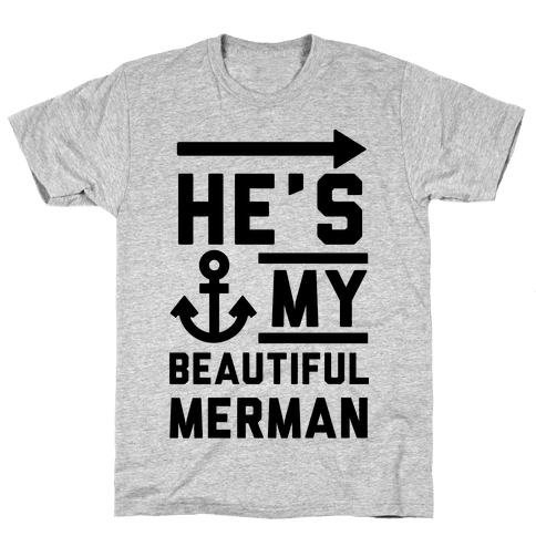 He's My Beautiful Merman Mens T-Shirt