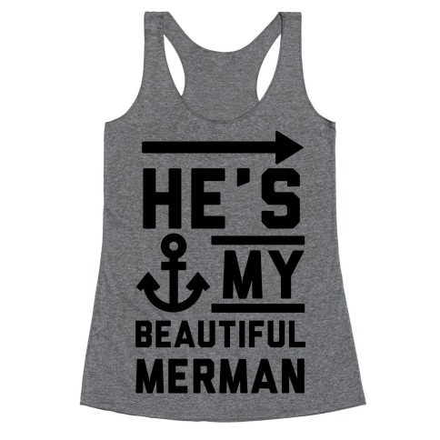 He's My Beautiful Merman Racerback Tank Top