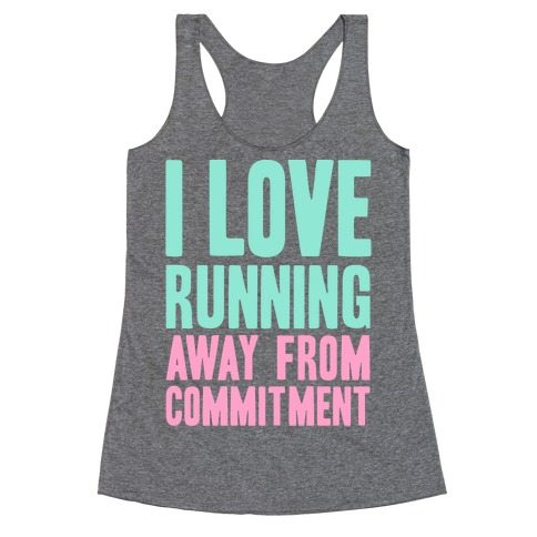 I Love Running Away From Commitment Racerback Tank Top