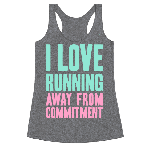 I Love Running Away From Commitment