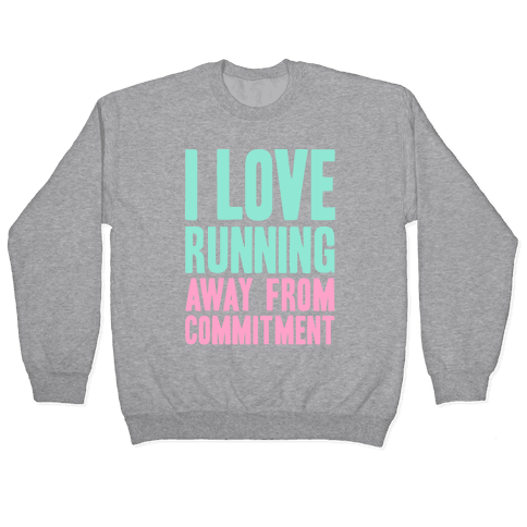 I Love Running Away From Commitment Pullover