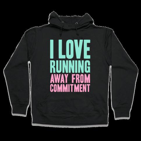 I Love Running Away From Commitment Hooded Sweatshirt