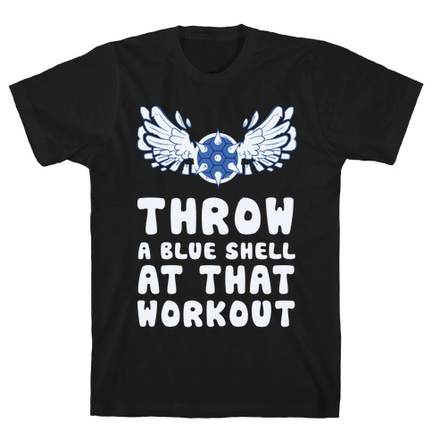Throw a Blue Shell at that Workout T-Shirt