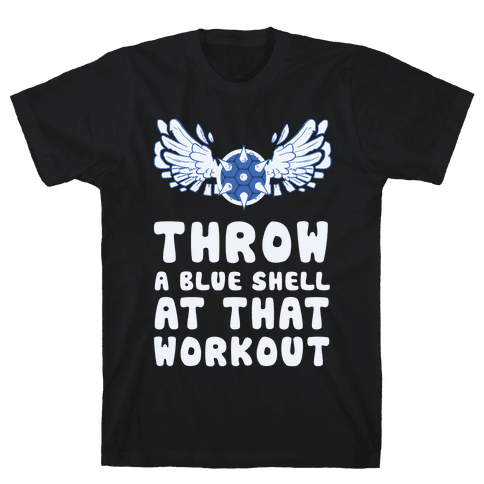 Throw a Blue Shell at that Workout Mens T-Shirt