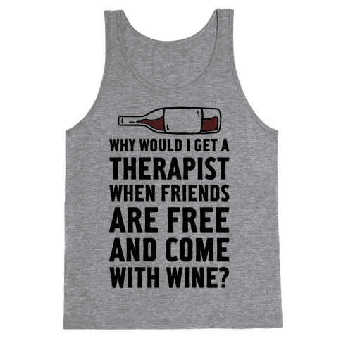 Why Would I Get A Therapist When Friends Are Free Tank Top