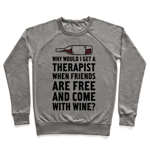 Why Would I Get A Therapist When Friends Are Free Pullover