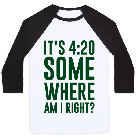 It's 4:20 Somewhere Baseball Tee