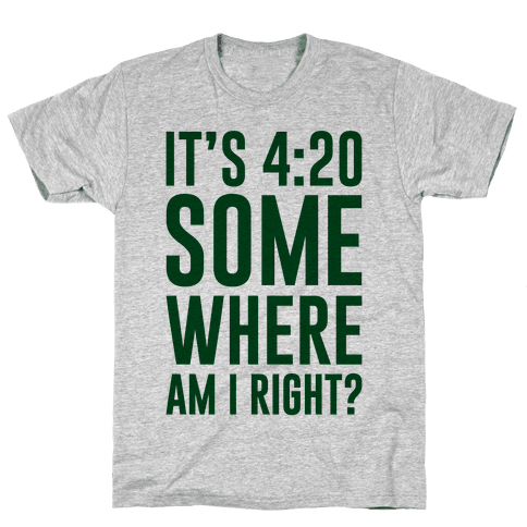 It's 4:20 Somewhere Mens T-Shirt