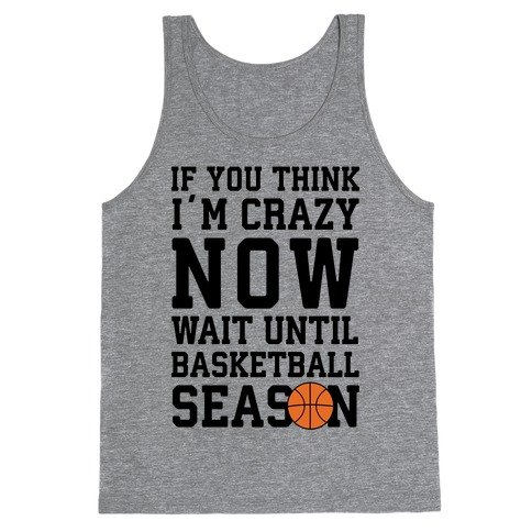 If You Think I'm Crazy Now Wait Until Basketball Season Tank Top