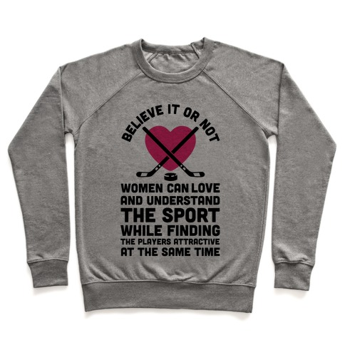 Believe It or Not Women Can Love and Understand Hockey Pullover