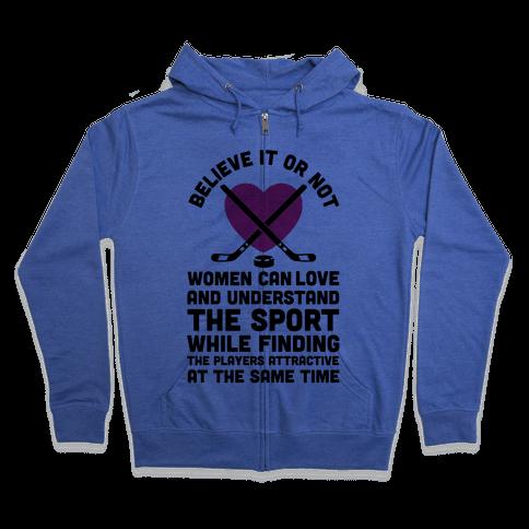 Believe It or Not Women Can Love and Understand Hockey Zip Hoodie
