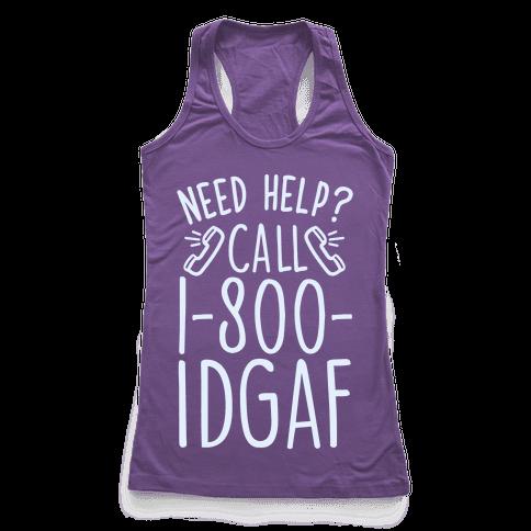 Need Help? Call 1-800 IDGAF Racerback Tank Top