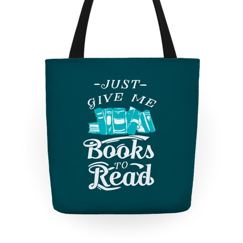 Just Give Me Books To Read Tote