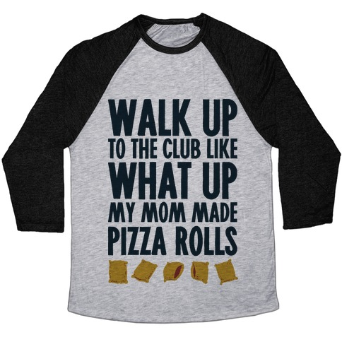 Walk Up to the Club Like What Up My Mom Made Pizza Rolls Baseball Tee