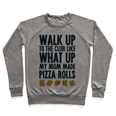 Walk Up to the Club Like What Up My Mom Made Pizza Rolls Pullover