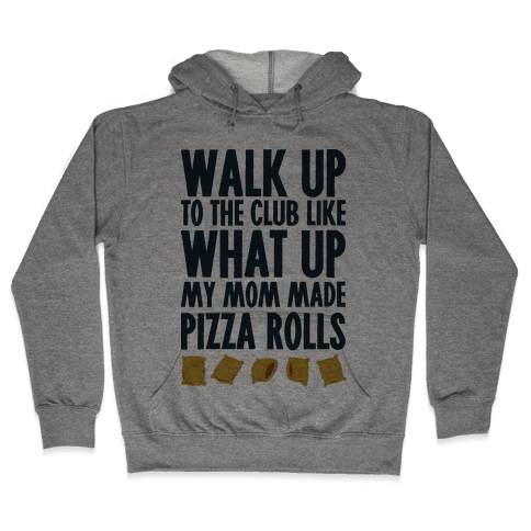 Walk Up to the Club Like What Up My Mom Made Pizza Rolls Hooded Sweatshirt