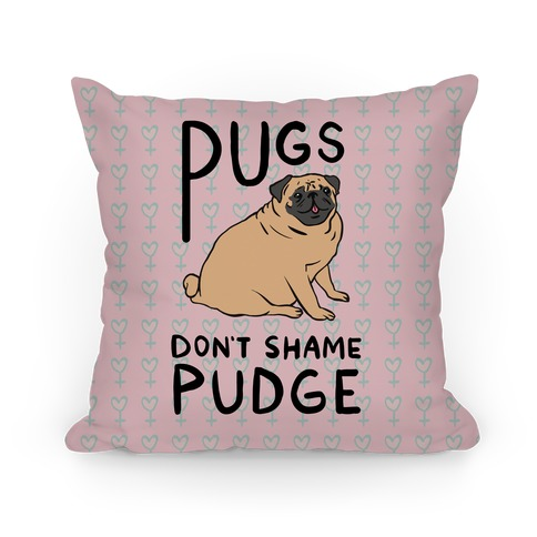 Pugs Don't Shame Pudge Pillow
