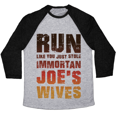 Run Like You Just Stole Immortan Joe's Wives Baseball Tee