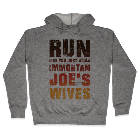 Run Like You Just Stole Immortan Joe's Wives Hooded Sweatshirt
