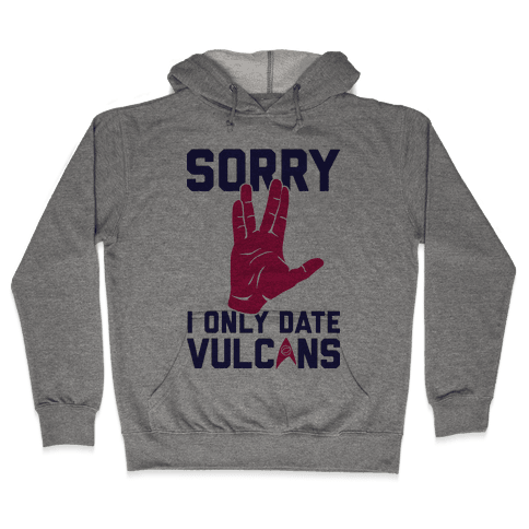 Sorry I Only Date Vulcans Hooded Sweatshirt