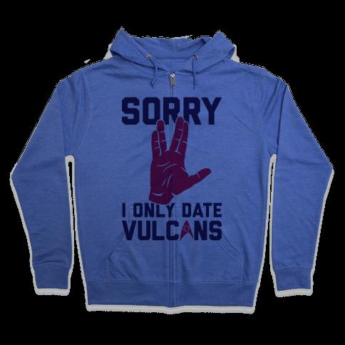 Sorry I Only Date Vulcans Zip Hoodie