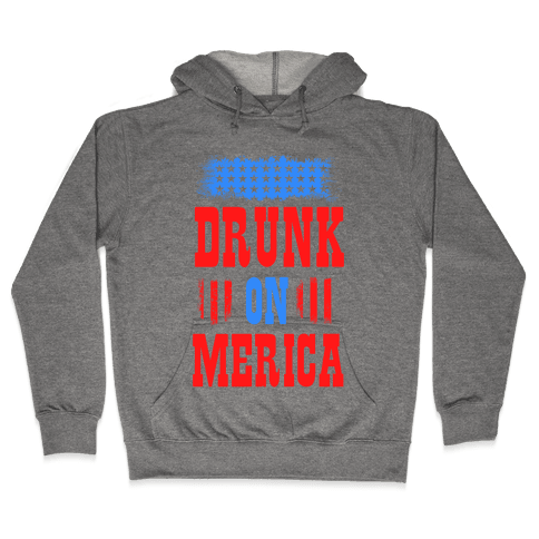 Drunk on Merica! Hooded Sweatshirt