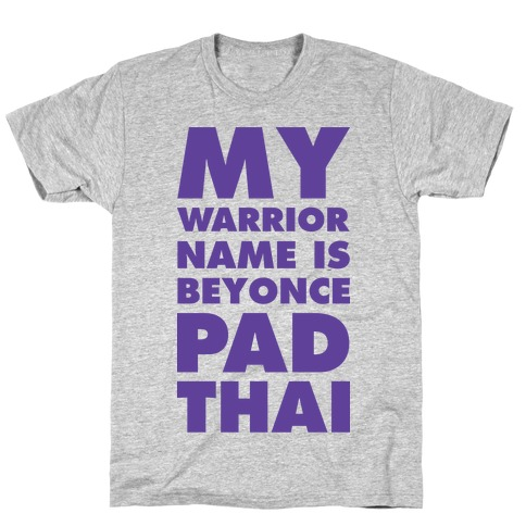 My Warrior Name is Beyonce Pad Thai T-Shirt