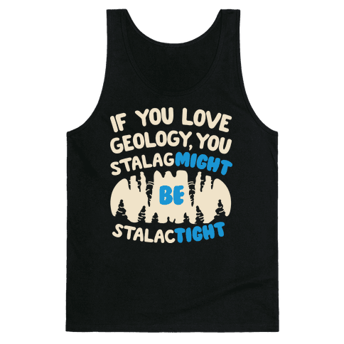 If You Love Geology You Stalag-Might be Stalac-Tight Tank Top