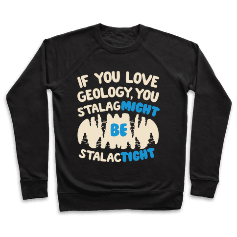 If You Love Geology You Stalag-Might be Stalac-Tight Pullover