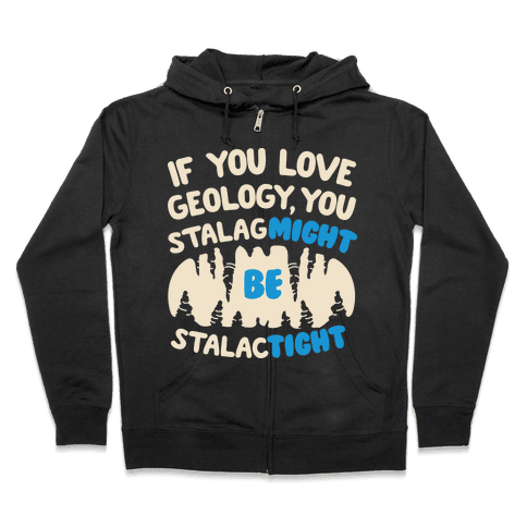 If You Love Geology You Stalag-Might be Stalac-Tight Zip Hoodie