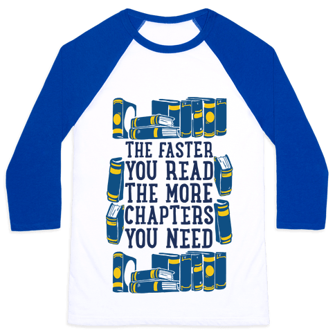 The Faster You Read The More Chapters You Need Baseball Tee