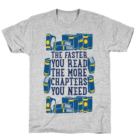 The Faster You Read The More Chapters You Need T-Shirt