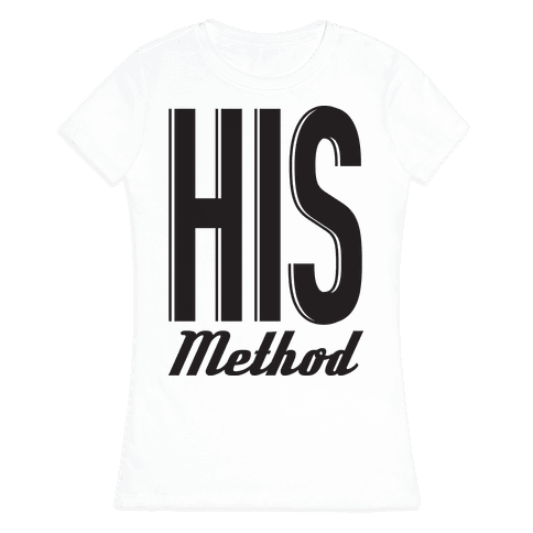 His Method Womens T-Shirt