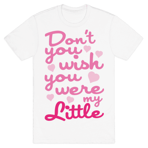 Don't You Wish You Were My Little Mens T-Shirt