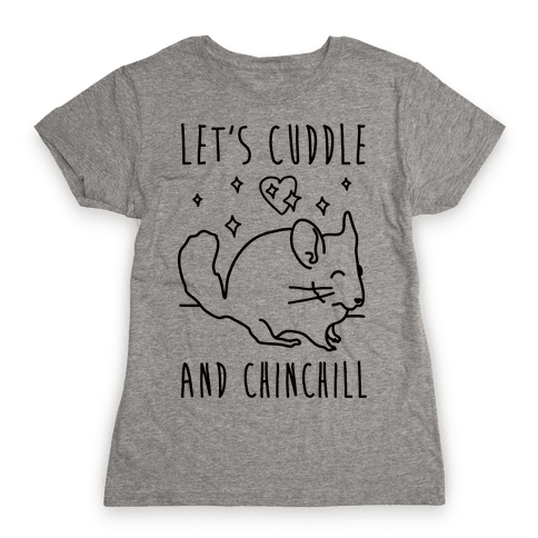 Let's Cuddle And Chinchill Womens T-Shirt