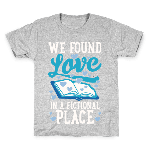 We Found Love In A Fictional Place Kids T-Shirt