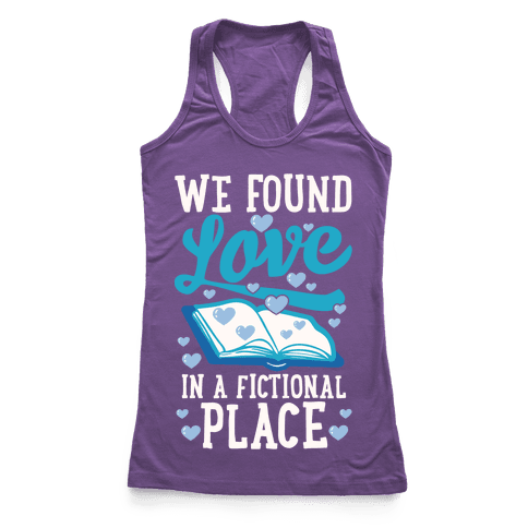 We Found Love In A Fictional Place Racerback Tank Top