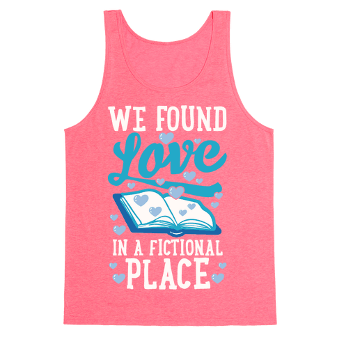 We Found Love In A Fictional Place Tank Top