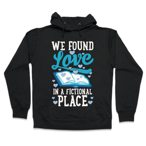 We Found Love In A Fictional Place Hooded Sweatshirt