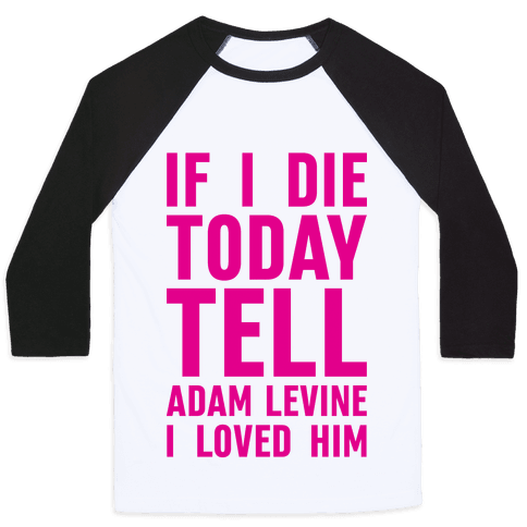 If I Die Today Tell Adam Levine I Loved Him Baseball Tee