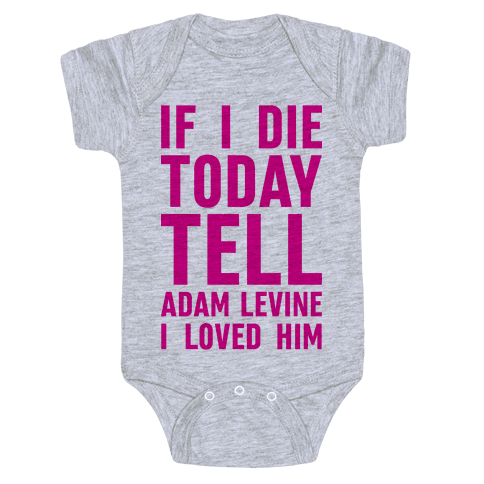 If I Die Today Tell Adam Levine I Loved Him Baby Onesy