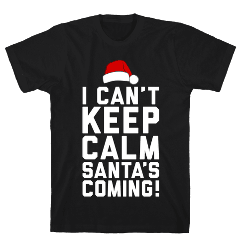 I Can't Keep Calm, Santa's Coming Mens T-Shirt
