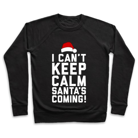 I Can't Keep Calm, Santa's Coming Pullover